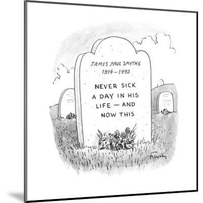 Gravestone reads 'JAMES PAUL SMYTHE 1914-1992 NEVER SICK A DAY IN HIS LIFE? - New Yorker Cartoon-Mike Twohy-Mounted Premium Giclee Print