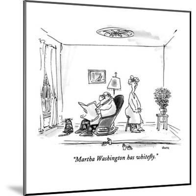 """Martha Washington has whitefly."" - New Yorker Cartoon-George Booth-Mounted Premium Giclee Print"