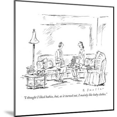 """""""I thought I liked babies, but, as it turned out, I mainly like baby cloth?"""" - New Yorker Cartoon-Barbara Smaller-Mounted Premium Giclee Print"""