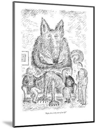"""""""Rufus, here, is the center of our life!"""" - New Yorker Cartoon-Edward Koren-Mounted Premium Giclee Print"""