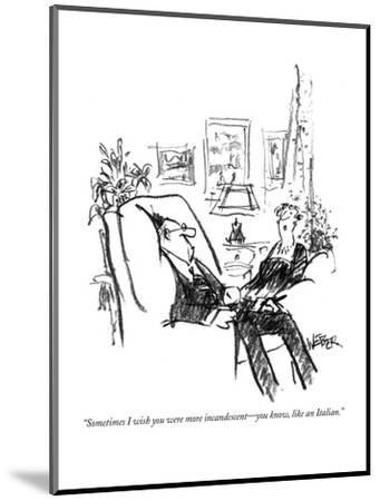"""""""Sometimes I wish you were more incandescent?you know, like an Italian."""" - New Yorker Cartoon-Robert Weber-Mounted Premium Giclee Print"""