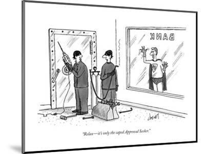 """""""Relax?it's only the caped Approval Seeker."""" - New Yorker Cartoon-Tom Cheney-Mounted Premium Giclee Print"""