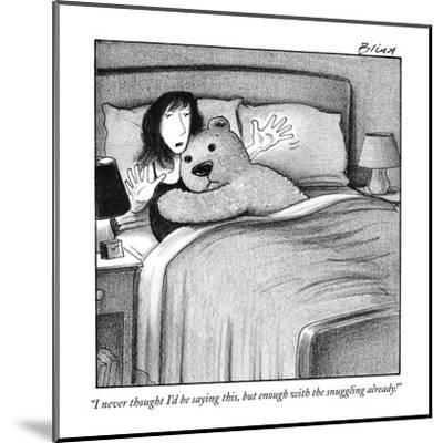 """I never thought I'd be saying this, but enough with the snuggling already?"" - New Yorker Cartoon-Harry Bliss-Mounted Premium Giclee Print"