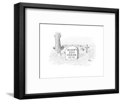 Grave with the inscription: Wouldn't Stop Picking At It. - New Yorker Cartoon-Zachary Kanin-Framed Premium Giclee Print