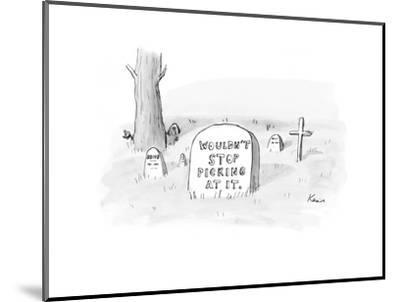 Grave with the inscription: Wouldn't Stop Picking At It. - New Yorker Cartoon-Zachary Kanin-Mounted Premium Giclee Print