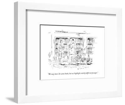 """""""We may have the same books, but we highlight entirely different passages.?"""" - New Yorker Cartoon-Barbara Smaller-Framed Premium Giclee Print"""