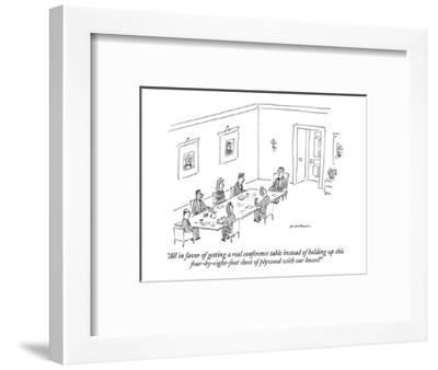 """All in favor of getting a real conference table instead of holding up thi?"" - New Yorker Cartoon-Michael Maslin-Framed Premium Giclee Print"