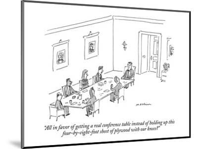 """All in favor of getting a real conference table instead of holding up thi?"" - New Yorker Cartoon-Michael Maslin-Mounted Premium Giclee Print"
