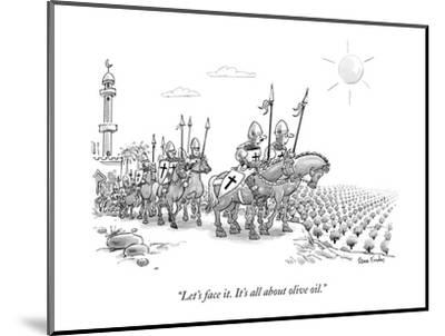 """Let's face it. It's all about olive oil."" - New Yorker Cartoon-Dana Fradon-Mounted Premium Giclee Print"