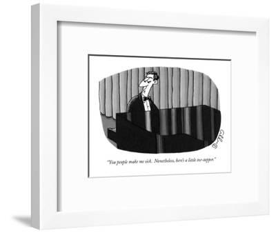 """You people make me sick.  Nonetheless, here's a little toe-tapper."" - New Yorker Cartoon-J.C. Duffy-Framed Premium Giclee Print"