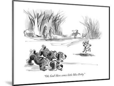 """""""Oh, God! Here comes little Miss Perky."""" - New Yorker Cartoon-Lee Lorenz-Mounted Premium Giclee Print"""