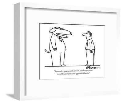 """""""Remember, you weren't hired to think?you were hired because you have oppo?-Charles Barsotti-Framed Premium Giclee Print"""