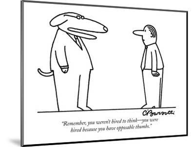 """""""Remember, you weren't hired to think?you were hired because you have oppo?-Charles Barsotti-Mounted Premium Giclee Print"""