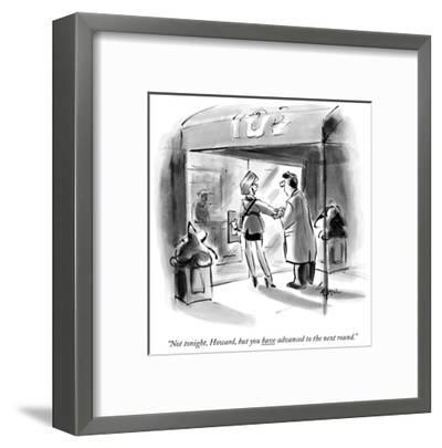 """""""Not tonight, Howard, but you have advanced to the next round."""" - New Yorker Cartoon-Lee Lorenz-Framed Premium Giclee Print"""