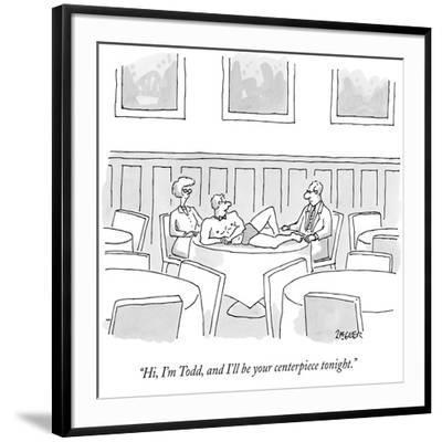 """Hi, I'm Todd, and I'll be your centerpiece tonight."" - New Yorker Cartoon-Jack Ziegler-Framed Premium Giclee Print"
