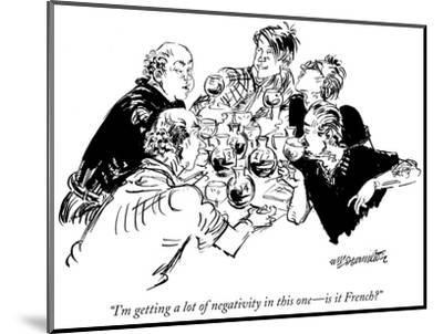 """""""I'm getting a lot of negativity in this one—is it French?"""" - New Yorker Cartoon-William Hamilton-Mounted Premium Giclee Print"""