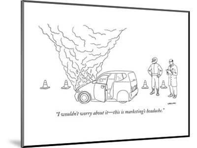 """""""I wouldn't worry about it?this is marketing's headache."""" - New Yorker Cartoon-Alex Gregory-Mounted Premium Giclee Print"""