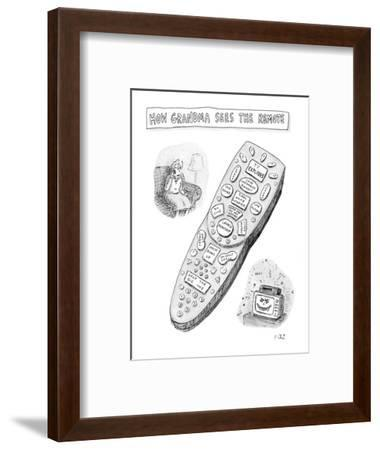 """""""How Grandma sees the remote."""" - New Yorker Cartoon-Roz Chast-Framed Premium Giclee Print"""