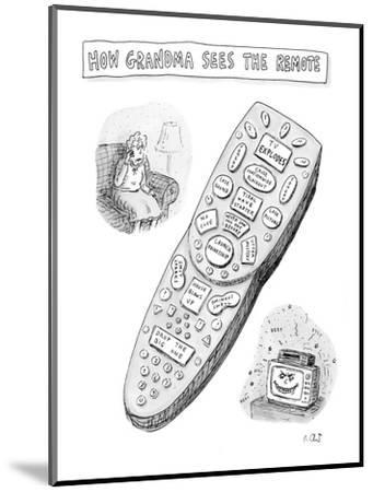"""""""How Grandma sees the remote."""" - New Yorker Cartoon-Roz Chast-Mounted Premium Giclee Print"""