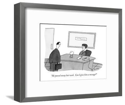 """""""He passed away last week.  Can I give him a message?"""" - New Yorker Cartoon-Peter C. Vey-Framed Premium Giclee Print"""