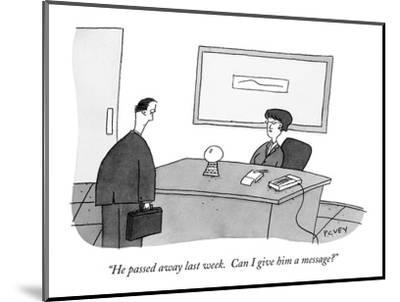 """""""He passed away last week.  Can I give him a message?"""" - New Yorker Cartoon-Peter C. Vey-Mounted Premium Giclee Print"""