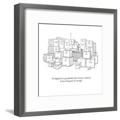 """""""It happened so gradually that I never realized I was being put in storage?"""" - New Yorker Cartoon-Tom Cheney-Framed Premium Giclee Print"""