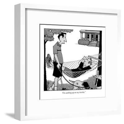 """I'm catching up on my inertia."" - New Yorker Cartoon-William Haefeli-Framed Premium Giclee Print"