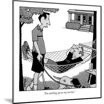 """I'm catching up on my inertia."" - New Yorker Cartoon-William Haefeli-Mounted Premium Giclee Print"