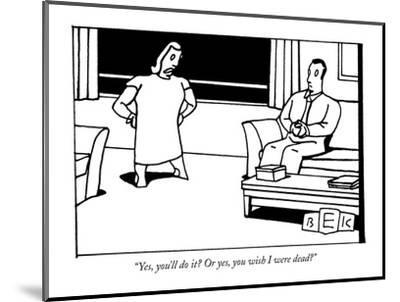"""""""Yes, you'll do it? Or yes, you wish I were dead?"""" - New Yorker Cartoon-Bruce Eric Kaplan-Mounted Premium Giclee Print"""