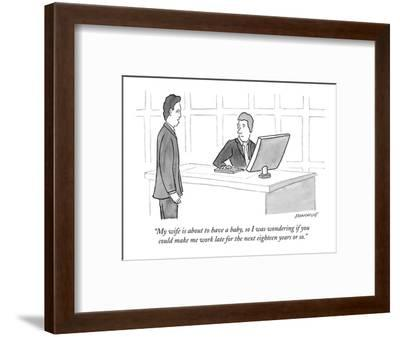 """""""My wife is about to have a baby, so I was wondering if you could make me ?"""" - New Yorker Cartoon-John Donohue-Framed Premium Giclee Print"""