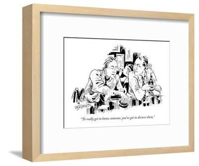 """To really get to know someone, you've got to divorce them."" - New Yorker Cartoon-William Hamilton-Framed Premium Giclee Print"