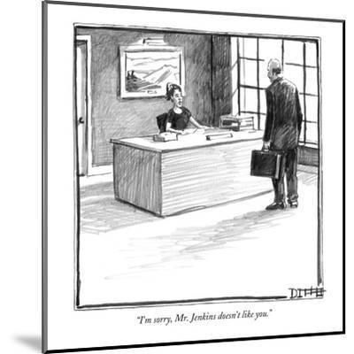 """I'm sorry, Mr. Jenkins doesn't like you."" - New Yorker Cartoon-Matthew Diffee-Mounted Premium Giclee Print"