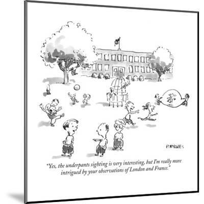 """""""Yes, the underpants sighting is very interesting, but I'm really more int?"""" - New Yorker Cartoon-Pat Byrnes-Mounted Premium Giclee Print"""