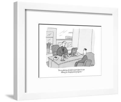 """""""I'm so glad you decided to participate in our Money for Employment progra?"""" - New Yorker Cartoon-Peter C. Vey-Framed Premium Giclee Print"""