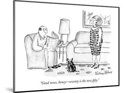 """""""Good news, honey?seventy is the new fifty."""" - New Yorker Cartoon-Victoria Roberts-Mounted Premium Giclee Print"""
