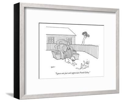 """I guess cats just can't appreciate Frank Gehry."" - New Yorker Cartoon-Eric Lewis-Framed Premium Giclee Print"