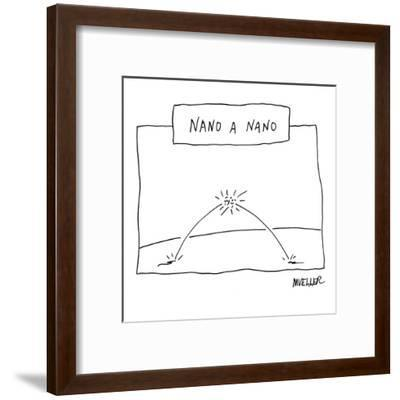 """Nano a Nano"" - New Yorker Cartoon-Peter Mueller-Framed Premium Giclee Print"