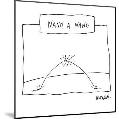 """Nano a Nano"" - New Yorker Cartoon-Peter Mueller-Mounted Premium Giclee Print"