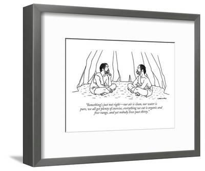 """""""Something's just not right?our air is clean, our water is pure, we all ge?-Alex Gregory-Framed Premium Giclee Print"""