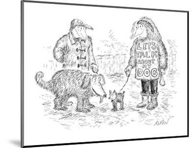 """Two people walking their dogs, one has a shirt that says """"LET'S TALK ABOUT?"""" - New Yorker Cartoon-Edward Koren-Mounted Premium Giclee Print"""