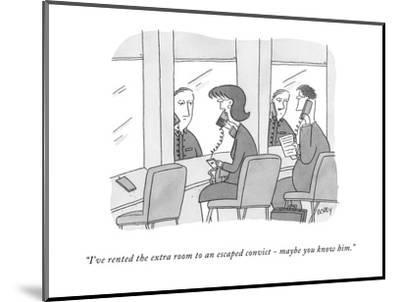 """""""I've rented the extra room to an escaped convict - maybe you know him."""" - New Yorker Cartoon-Peter C. Vey-Mounted Premium Giclee Print"""