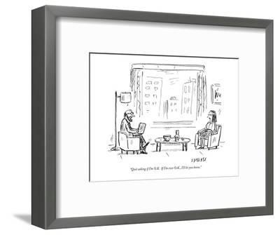 """Quit asking if I'm O.K.  If I'm ever O.K., I'll let you know."" - New Yorker Cartoon-David Sipress-Framed Premium Giclee Print"