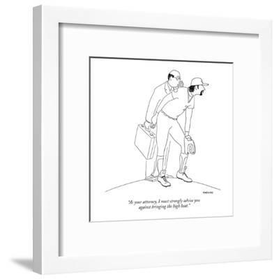 """As your attorney, I must strongly advise you  against bringing the high h?"" - New Yorker Cartoon-Alex Gregory-Framed Premium Giclee Print"