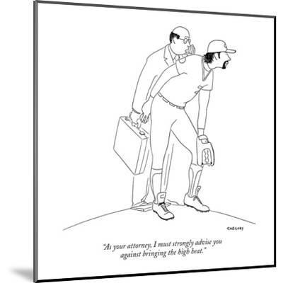 """As your attorney, I must strongly advise you  against bringing the high h?"" - New Yorker Cartoon-Alex Gregory-Mounted Premium Giclee Print"