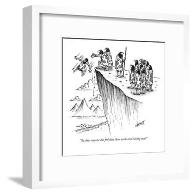 """""""So, does anyone else feel that their needs aren't being met?"""" - New Yorker Cartoon-Tom Cheney-Framed Premium Giclee Print"""