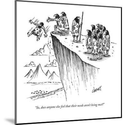 """""""So, does anyone else feel that their needs aren't being met?"""" - New Yorker Cartoon-Tom Cheney-Mounted Premium Giclee Print"""