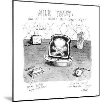 Milk Toast-One of the World's Most Deadly Foods! - New Yorker Cartoon-Roz Chast-Mounted Premium Giclee Print