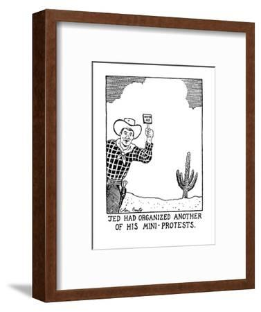 Jed Had Organized Another Of His Mini-Protests. - New Yorker Cartoon-Glen Baxter-Framed Premium Giclee Print