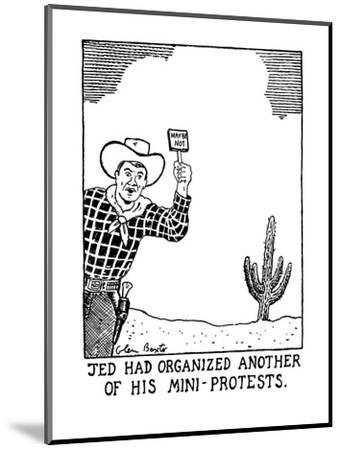 Jed Had Organized Another Of His Mini-Protests. - New Yorker Cartoon-Glen Baxter-Mounted Premium Giclee Print