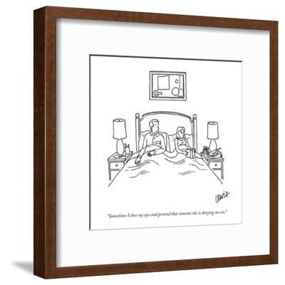 """""""Sometimes I close my eyes and pretend that someone else is denying me sex?"""" - New Yorker Cartoon-Eric Lewis-Framed Premium Giclee Print"""